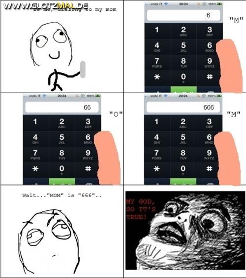 Mom im Handy eingeben 666 kommt raus xD